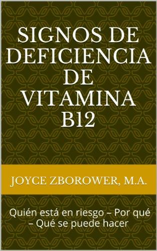 Signos de Deficiencia de Vitamina B12 -- Quién está en riesgo – Por qué – Qué se puede hacer (Spanish Food and Nutrition Series nº 1)