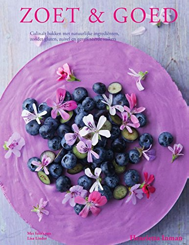 Zoet & Goed: culinair bakken met natuurlijke ingrediënten, zonder gluten, zuivel en geraffineerde suikers