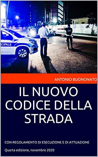 IL NUOVO CODICE DELLA STRADA: CON REGOLAMENTO DI ESECUZIONE E DI ATTUAZIONE - Quarta edizione, novembre 2020 (CODICI)
