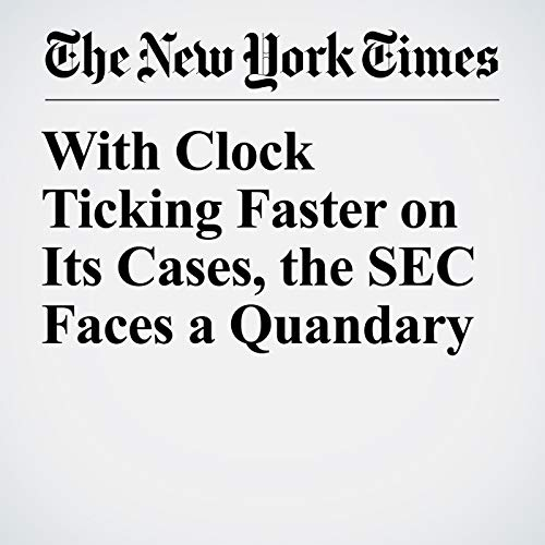 With Clock Ticking Faster on Its Cases, the SEC Faces a Quandary copertina