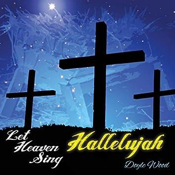 Let Heaven Sing Hallelujah