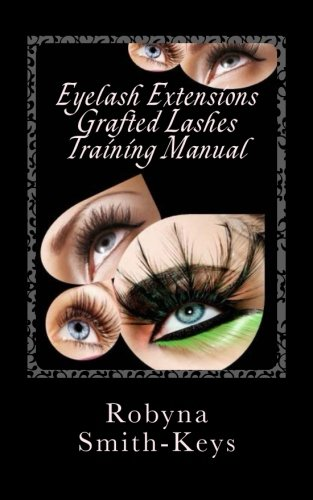 Eyelash Extensions Grafted Lashes Training Manual: Plus False and Party Lashes Instructions (Beauty School Books)