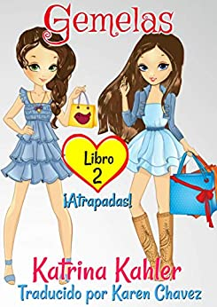 Gemelas Libro 2 ¡Atrapadas! (Spanish Edition) by [Katrina Kahler, Karen Galaité Chávez González]