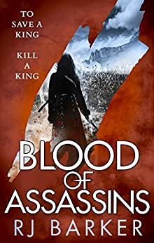 Blood of Assassins: (The Wounded Kingdom Book 2) To save a king, kill a king... by [RJ Barker]