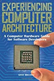 Experiencing Computer Architecture: A Computer Hardware Guide For Software Developers