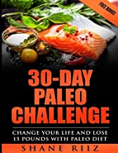 30-DAY PALEO CHALLENGE: Change Your Life and Lose 15 Pounds with Paleo Diet (FREE BONUS)