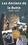 Les Anciens de la Butte: Recueil de nouvelles, poèmes, récits historiques et histoires vraies sur un petit village de France