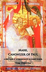 Book cover: Mark, Canonizer of Paul: A New Look at Intertextuality in Mark's Gospel by Tom Dykstra