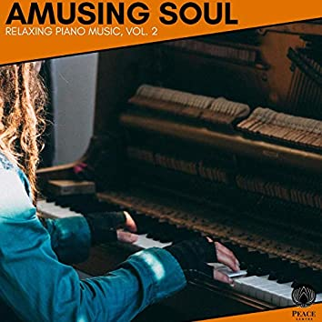 Amusing Soul - Relaxing Piano Music, Vol. 2