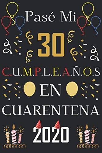 Pasé Mi 30 Cumpleaños En Cuarentena 2020: Regalos de cumpleaños confinamiento 30 años para mujeres y hombres,Memorable Cuaderno De Notas, Regalo ... o Agenda o Diario 120 paginas 6 * 9 pulgadas
