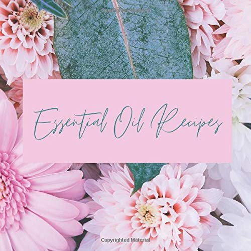 Essential Oil Recipes: Blank Journal Logbook for Aromatherapy Blends