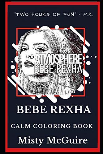 Bebe Rexha Calm Coloring Book: 0 (Bebe Rexha Calm Coloring Books)