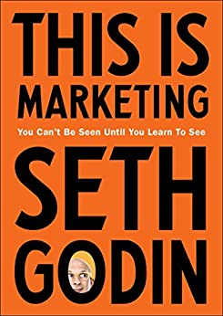 This is Marketing: You Can't Be Seen Until You Learn To See by [Seth Godin]