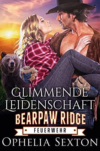Glimmende Leidenschaft: Ein paranormaler Liebesroman (Bearpaw Ridge Feuerwehr 2) (German Edition)