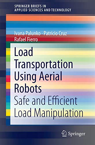 [画像:Load Transportation Using Aerial Robots: Safe and Efficient Load Manipulation (SpringerBriefs in Applied Sciences and Technology)]