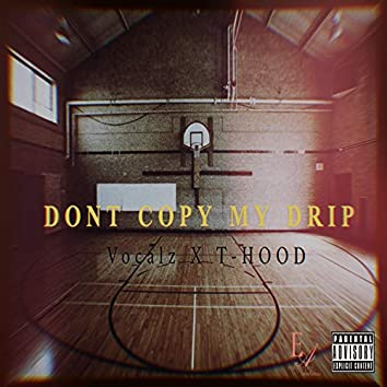 Don't Copy My Drip (feat. T-HOOD)