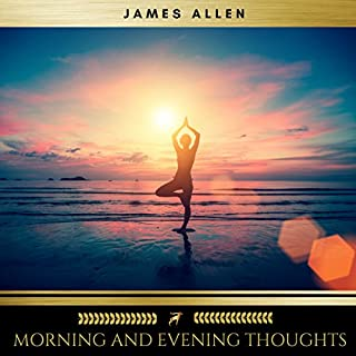 Morning and Evening Thoughts                   By:                                                                                                                                 James Allen                               Narrated by:                                                                                                                                 Sean Murphy                      Length: 45 mins     2 ratings     Overall 2.5