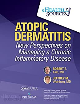 Atopic Dermatitis: New Perspectives on Managing a Chronic Inflammatory Disease by [Robert E. Kalb, MD, Jeffrey M. Weinberg, MD]