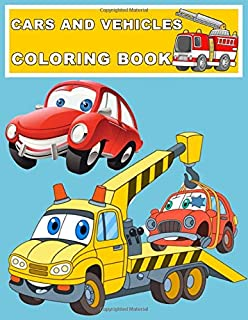 Cars and Vehicles Coloring Book: Cars and Vehicles Coloring and Activity for Kids To Practice Coloring  Cranes, Tractors, ...