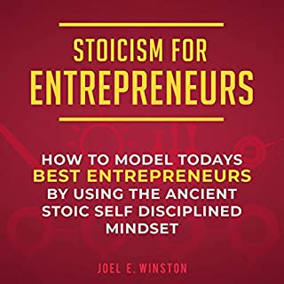 Stoicism for Entrepreneurs     How to Model Todays Best Entrepreneurs by Using the Ancient Stoic Self Disciplined Mindset              By:                                                                                                                                 Joel. E. Winston                               Narrated by:                                                                                                                                 Seth Thompson                      Length: 3 hrs and 15 mins     25 ratings     Overall 5.0