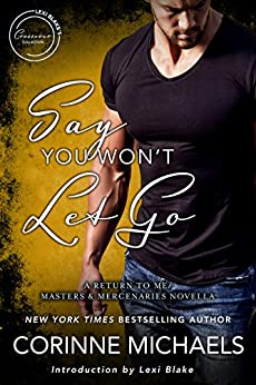Say You Won't Let Go: A Return to Me/Masters and Mercenaries Novella (Lexi Blake Crossover Collection Book 4) by [Corinne Michaels, Lexi Blake]