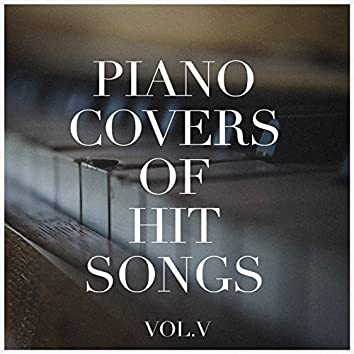 Piano Covers of Hit Songs, Vol. 5