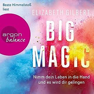 Big Magic: Nimm dein Leben in die Hand und es wird dir gelingen                   Autor:                                                                                                                                 Elizabeth Gilbert                               Sprecher:                                                                                                                                 Beate Himmelstoß                      Spieldauer: 3 Std. und 48 Min.     131 Bewertungen     Gesamt 4,4