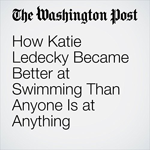 How Katie Ledecky Became Better at Swimming Than Anyone Is at Anything cover art