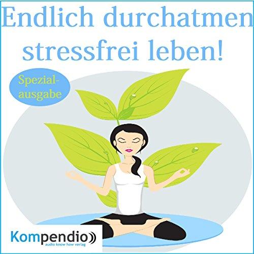 Endlich durchatmen: stressfrei leben! audiobook cover art