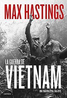 La guerra de Vietnam: Una tragedia épica, 1945-1975 de [Max Hastings, Gonzalo García]