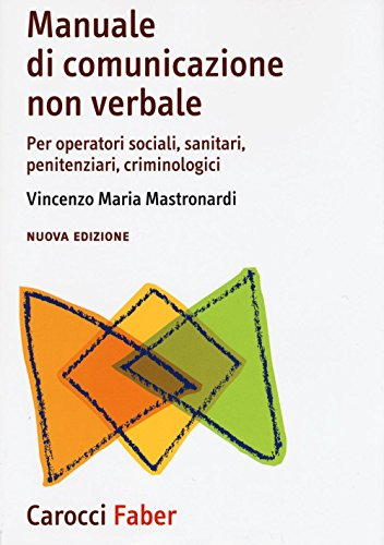 Manuale di comunicazione non verbale. Per operatori sociali, penitenziari, criminologici