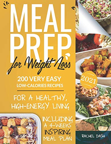 Meal Prep for Weight Loss: 200 Very Easy Low-Calories Recipes for a Healthy and High-Energy Living | Including a 4-Weeks Inspiring Meal Plan