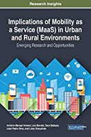 Implications of Mobility As a Service in Urban and Rural Environments: Emerging Research and Opportunities