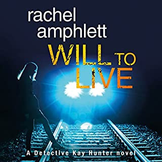 Will to Live     Detective Kay Hunter, Book 2              Written by:                                                                                                                                 Rachel Amphlett                               Narrated by:                                                                                                                                 Alison Campbell                      Length: 7 hrs and 15 mins     1 rating     Overall 4.0