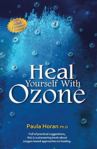 Heal Yourself With Ozone: Practical Suggestions For Oxygen Based Approaches To Healing (English Edition)