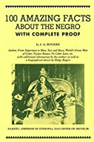 100 Amazing Facts About the Negro with Complete Proof: A Short Cut to The World History of The Negro by J. A. Rogers(1980-06-15)