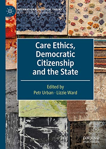 Care Ethics, Democratic Citizenship and the State (International Political Theory) (English Edition)