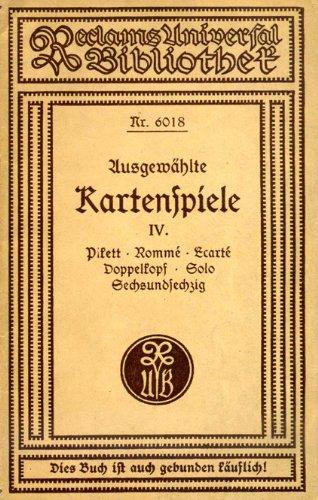 Ausgewählte Kartenspiele. Bd IV: Pikett, Rommé, Ecarté, Doppelkopf, Solo, Sechsundsechzig