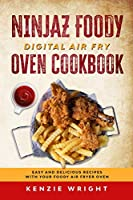 Ninjaz Foody Digital Air Fry Oven Cookbook: Easy and Delicious Recipes with Your Foody Air Fryer Oven