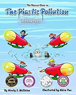 The Plastic Pollution Adventure: Inform children about the plastic pollution in their oceans (Picture book ) (The Rescue Elves 1) by [Monty J McClaine]