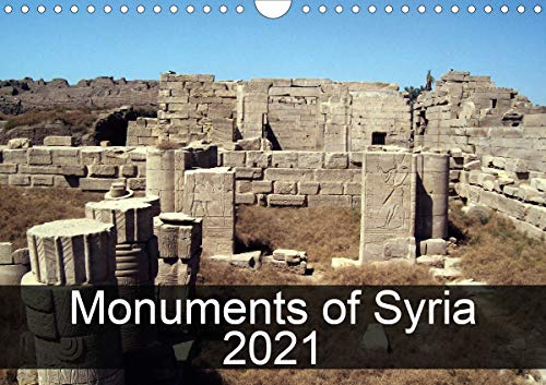 Monuments of Syria 2021 (Wall Calendar 2021 DIN A4 Landscape)