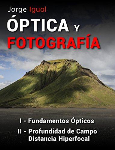 PACK ÓPTICA Y FOTOGRAFÍA LIBROS 1 y 2: Fundamentos Ópticos, Profundidad de Campo y Distancia Hiperfocal