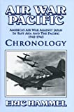 Air War Pacific Chronology: America's Air War Against Japan in East Asia and the Pacific, 1941-1945
