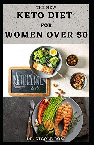 THE NEW KETO DIET FOR WOMEN OVER 50: The ultimate guide to a ketogenic diet lifestyle for women over 50 years (Reverse diabetes, helps to lose weight and promote longevity.)
