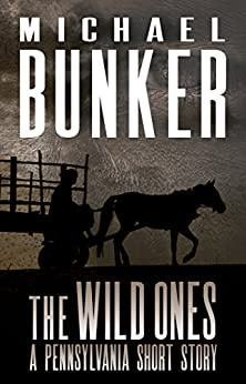THE WILD ONES: A Pennsylvania Short Story by [Michael Bunker]