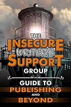 The Insecure Writer's Support Group Guide to Publishing and Beyond by [Alex J. Cavanaugh, J. L. Campbell, Susan Gourley, Joylene Nowell Butler, L. Diane Wolfe, Lynda R. Young, Michelle Wallace]