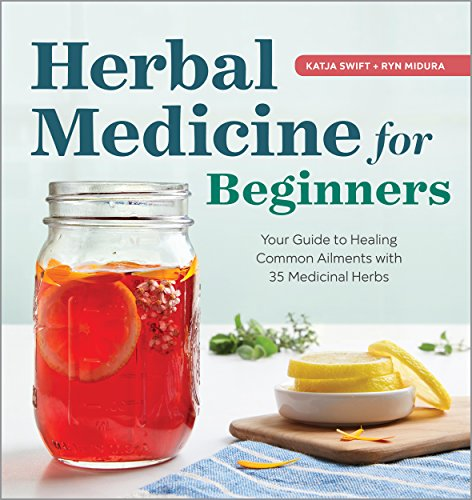 Herbal Medicine for Beginners: Your Guide to Healing Common Ailments with 35 Medicinal Herbs by [Katja Swift, Ryn Midura]