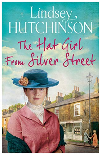 The Hat Girl From Silver Street: The heart-breaking new saga from Lindsey Hutchinson