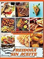 Libro de cocina de la Freidora sin aceite (Air Fryer Grill Cookbook SPANISH VERSION): La guía definitiva para comer tus platos favoritos sin sentirte culpable