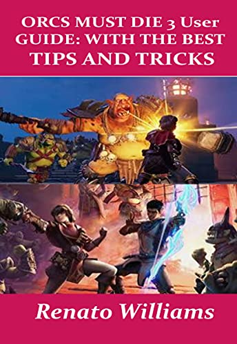 Orcs Must Die 3 User Guide: With the Best Tips and Tricks: The guide that encompasses everything you need to know about orcs must die 3 2021 is here: Get it now (English Edition)